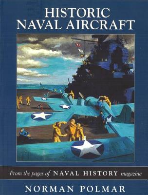Historic Naval Aircraft: From the Pages of Naval History Magazine - Polmar, Norman