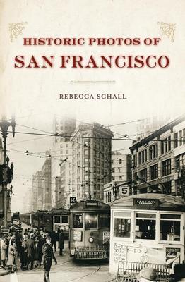 Historic Photos of San Francisco - Schall, Rebecca