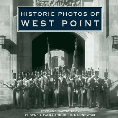 Historic Photos of West Point - Palka, Eugene J (Text by), and Malinowski, Jon C (Text by)