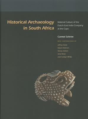 Historical Archaeology in South Africa: Material Culture of the Dutch East India Company at the Cape - Schrire, Carmel (Editor)