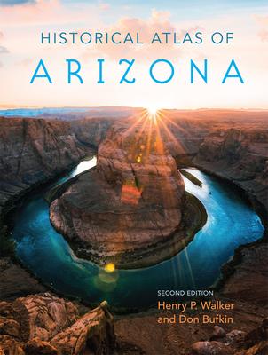 Historical Atlas of Arizona - Walker, Henry P, and Bufkin, Don