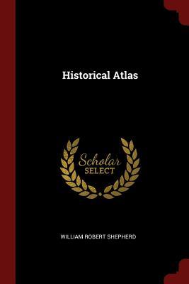 Historical Atlas - Shepherd, William Robert