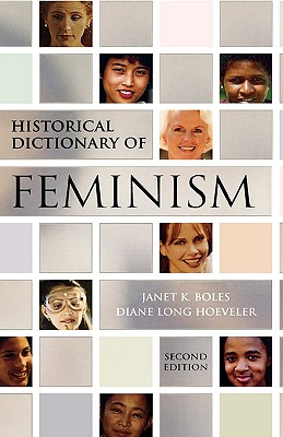 Historical Dictionary of Feminism - Boles, Janet K