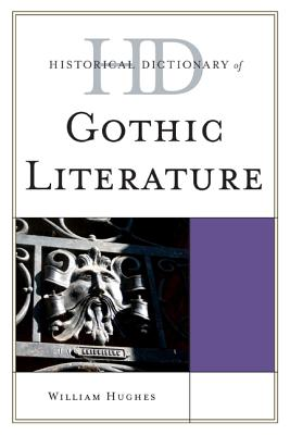 Historical Dictionary of Gothic Literature - Hughes, William