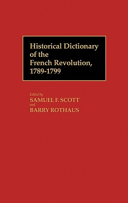 Historical Dictionary of the French Revolution, A-K V1 - Unknown, and Scott, Samuel F (Editor), and Rothaus, Barry (Editor)