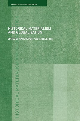 Historical Materialism and Globalisation: Essays on Continuity and Change - Rupert, Mark (Editor), and Smith, Hazel (Editor)