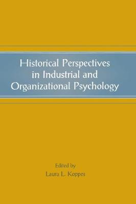 Historical Perspectives in Industrial and Organizational Psychology - Koppes, Laura L (Editor)