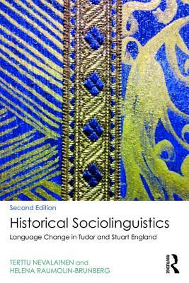 Historical Sociolinguistics: Language Change in Tudor and Stuart England - Nevalainen, Terttu, and Raumolin-Brunberg, Helena