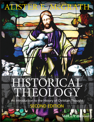Historical Theology: An Introduction - McGrath, Alister E, Professor