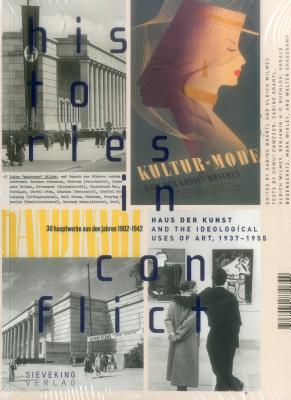 Histories in Conflict: The Haus der Kunst and the Ideological Uses of Art, 1937-1955 - Branti, Sabine, and Bodenschatz, Harald, and Buchloh, Benjamin H. D.