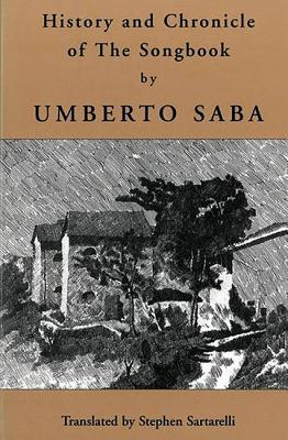 History and Chronicle of the Songbook - Saba, Umberto, and Sartarelli, Stephen, Mr. (Translated by)