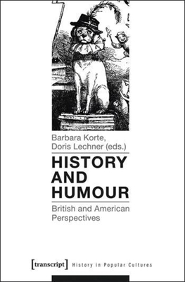 History and Humour: British and American Perspectives - Korte, Barbara (Editor), and Lechner, Doris (Editor)