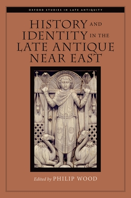 History and Identity in the Late Antique Near East - Wood, Philip (Editor)