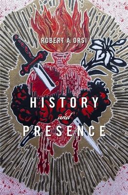 History and Presence - Orsi, Robert A