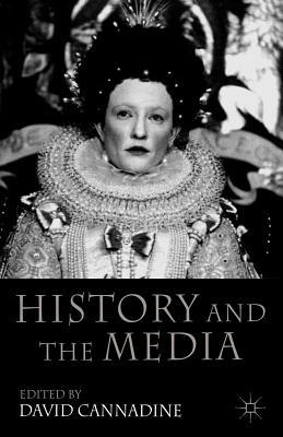 History and the Media - Cannadine, D (Editor)