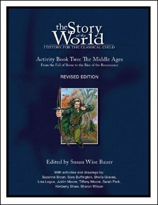 History for the Classical Child: The Middle Ages Activity Book: Volume 2: From the Fall of Rome to the Rise of the Renaissance - Bauer, Susan Wise (Editor)