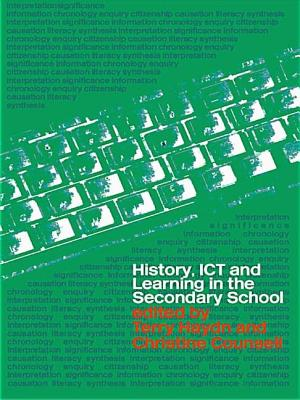 History, Ict and Learning in the Secondary School - Haydn, Terry (Editor), and Counsell, Christine (Editor)