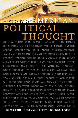 History of American Political Thought - Frost, Bryan-Paul (Editor), and Sikkenga, Jeffrey (Editor), and Agresto, John (Contributions by)