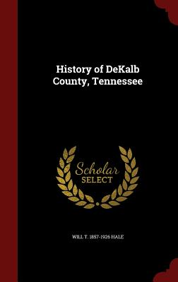 History of Dekalb County, Tennessee - Hale, Will T 1857-1926