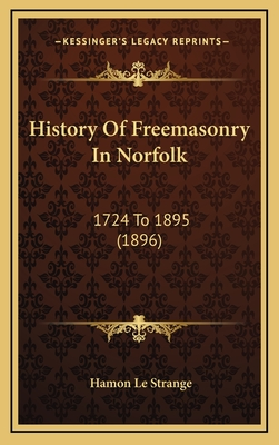 History of Freemasonry in Norfolk: 1724 to 1895 (1896) - Le Strange, Hamon