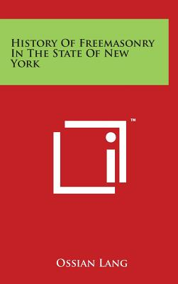 History of Freemasonry in the State of New York - Lang, Ossian