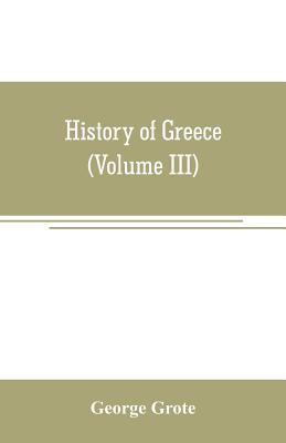 History of Greece (Volume III) - Grote, George