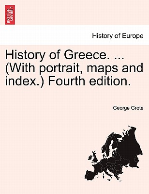 History of Greece. ... (with Portrait, Maps and Index.) Fourth Edition. - Grote, George
