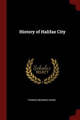 History of Halifax City - Akins, Thomas Beamish