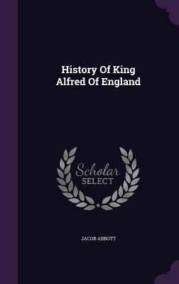 History of King Alfred of England - Abbott, Jacob