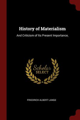 History of Materialism: And Criticism of Its Present Importance, - Lange, Friedrich Albert