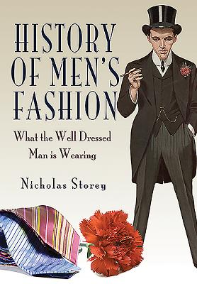 History of Men's Fashion: What the Well Dressed Man is Wearing - Storey, Nicholas