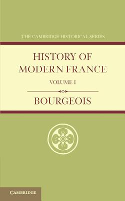 History of Modern France: Volume 1, 1815-1852 - Bourgeois, Emile