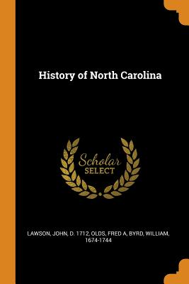History of North Carolina - Lawson, John D 1712 (Creator), and A, Olds Fred, and 1674-1744, Byrd William