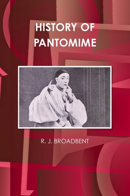 History of Pantomime - Broadbent, R J