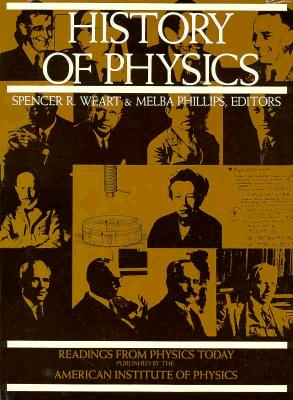 History of Physics - Weart, Spencer R, Dr. (Editor), and Phillips, Melba (Editor)