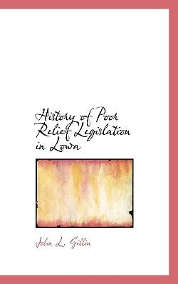 History of Poor Relief Legislation in Lowa - Gillin, John L