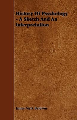 History of Psychology - A Sketch and an Interpretation - Baldwin, James Mark