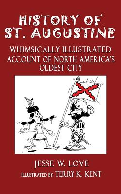 History of St. Augustine: Whimsically Illustrated Account of North America's Oldest City - Love, Jesse W