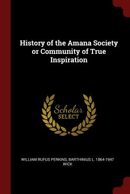 History of the Amana Society or Community of True Inspiration - Perkins, William Rufus