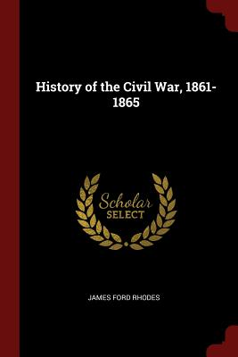 History of the Civil War, 1861-1865 - Rhodes, James Ford