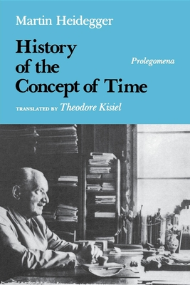 History of the Concept of Time: Prolegomena - Heidegger, Martin, and Polt, Richard, Professor, and Kisiel, Theodore (Translated by)