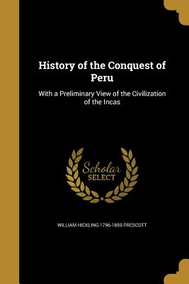 History of the Conquest of Peru - Prescott, William Hickling 1796-1859