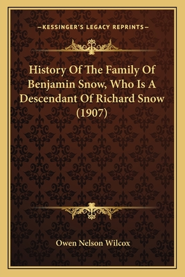 History of the Family of Benjamin Snow, Who Is a Descendant of Richard Snow (1907) - Wilcox, Owen Nelson