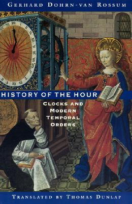 History of the Hour: Clocks and Modern Temporal Orders - Dohrn-van Rossum, Gerhard, and Dohrn-Van, Rossum, and Dunlap, Thomas, Professor (Translated by)