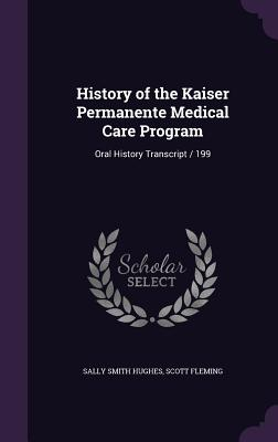 History of the Kaiser Permanente Medical Care Program: Oral History Transcript / 199 - Hughes, Sally Smith, and Fleming, Scott