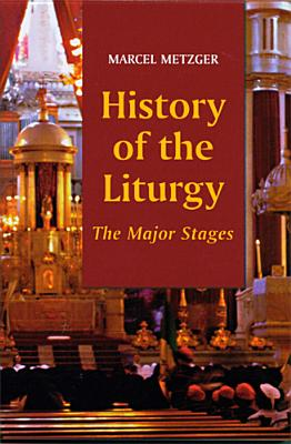History of the Liturgy: The Major Stages - Metzger, Marcel