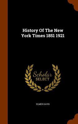 History of the New York Times 1851 1921 - Davis, Elmer