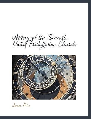 History of the Seventh United Presbyterian Church - Price, James