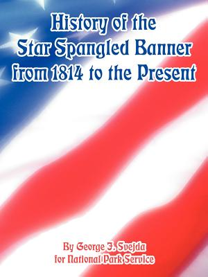 History of the Star Spangled Banner from 1814 to the Present - Svejda, George J, and National Park Service