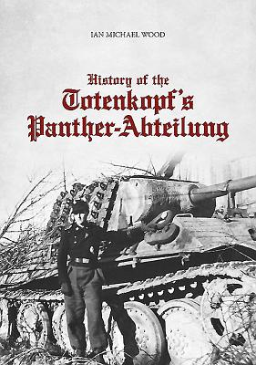 History of the Totenkopf's Panther-Abteilung - Wood, Ian Michael